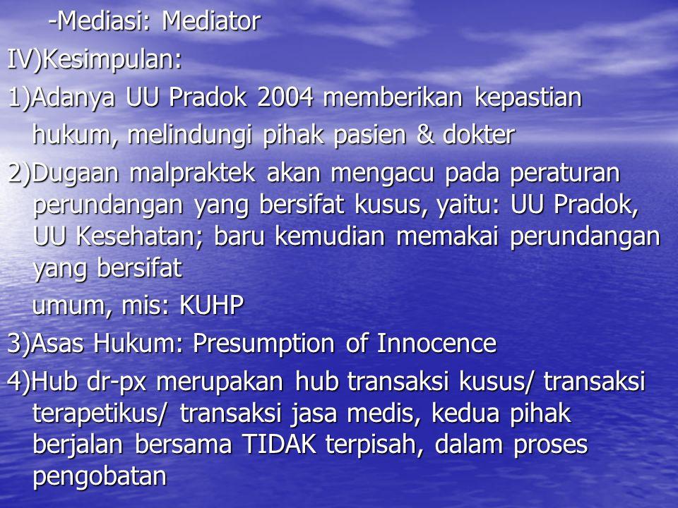 -Mediasi: Mediator IV)Kesimpulan: 1)Adanya UU Pradok 2004 memberikan kepastian. hukum, melindungi pihak pasien & dokter.