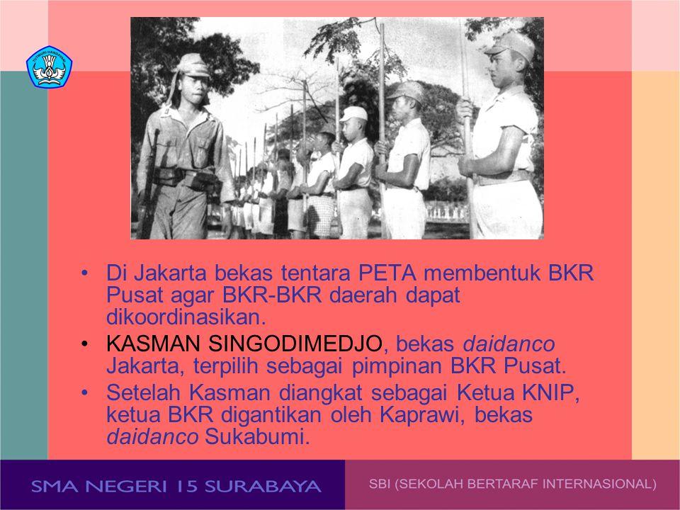 Di Jakarta bekas tentara PETA membentuk BKR Pusat agar BKR-BKR daerah dapat dikoordinasikan.