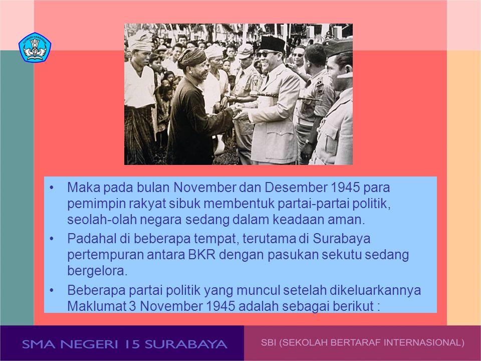 Maka pada bulan November dan Desember 1945 para pemimpin rakyat sibuk membentuk partai-partai politik, seolah-olah negara sedang dalam keadaan aman.