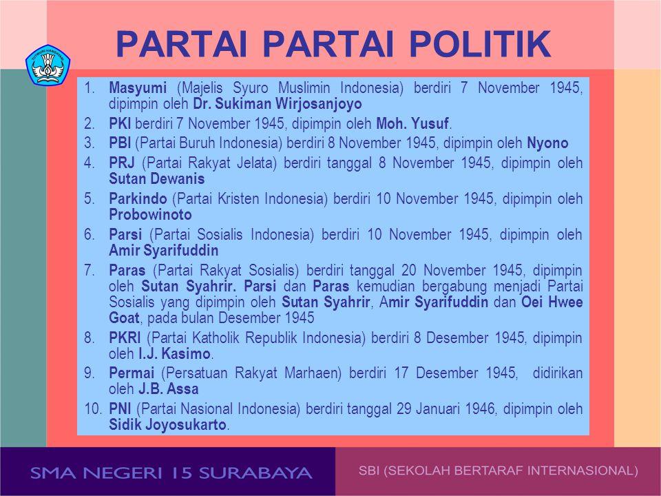 PARTAI PARTAI POLITIK 1. Masyumi (Majelis Syuro Muslimin Indonesia) berdiri 7 November 1945, dipimpin oleh Dr. Sukiman Wirjosanjoyo.