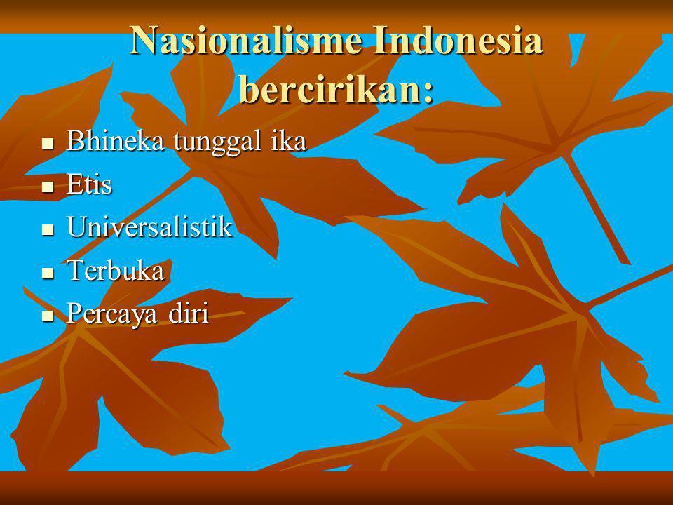 Nasionalisme Indonesia bercirikan: