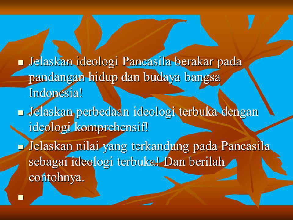 Jelaskan ideologi Pancasila berakar pada pandangan hidup dan budaya bangsa Indonesia!
