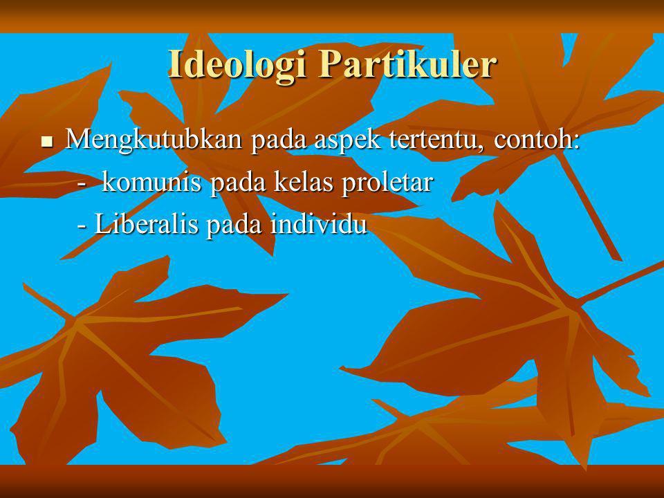 Ideologi Partikuler Mengkutubkan pada aspek tertentu, contoh: