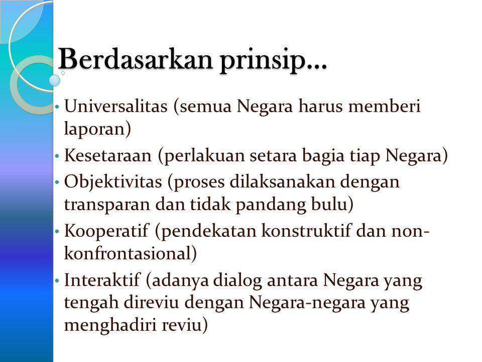 Berdasarkan prinsip… Universalitas (semua Negara harus memberi laporan) Kesetaraan (perlakuan setara bagia tiap Negara)