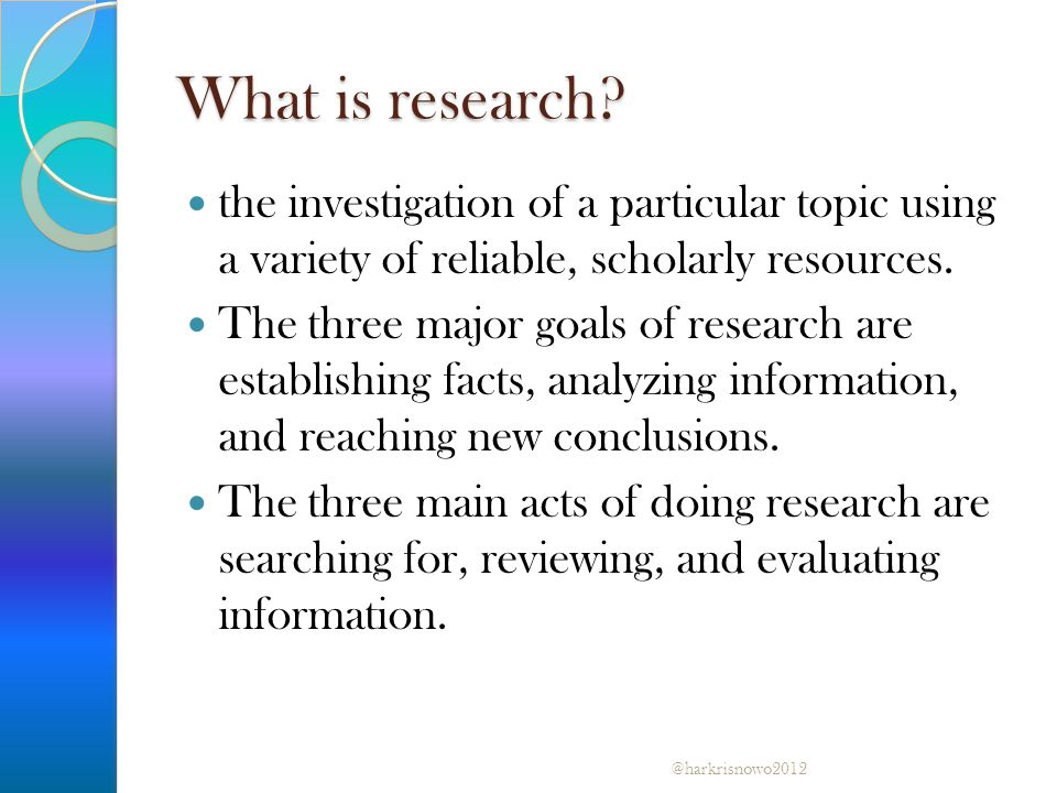 What is research the investigation of a particular topic using a variety of reliable, scholarly resources.