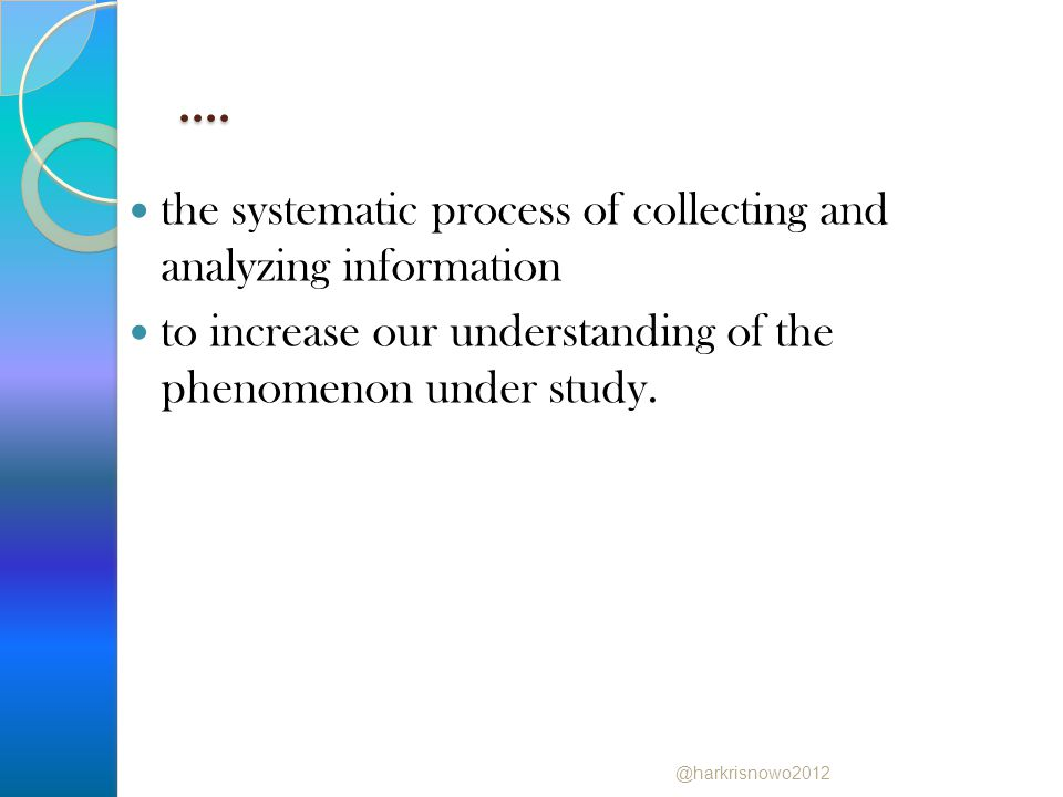 .... the systematic process of collecting and analyzing information