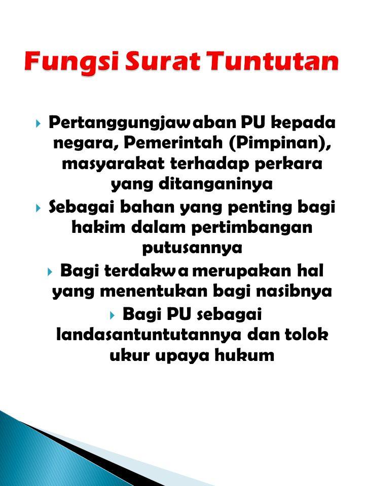 Fungsi Surat Tuntutan Pertanggungjawaban PU kepada negara, Pemerintah (Pimpinan), masyarakat terhadap perkara yang ditanganinya.