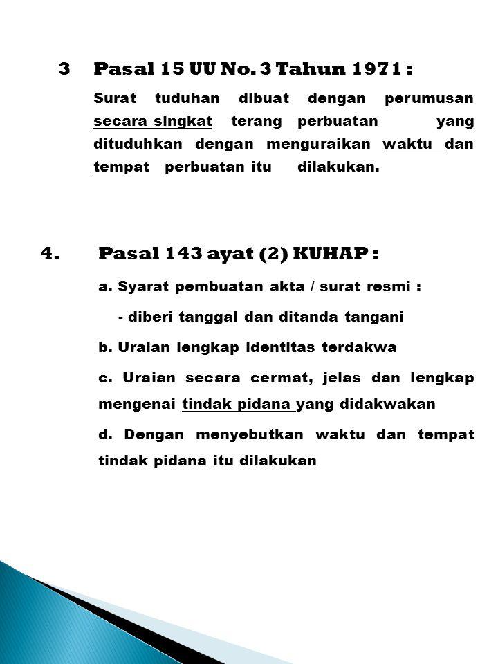 4. Pasal 143 ayat (2) KUHAP : 3 Pasal 15 UU No. 3 Tahun 1971 :
