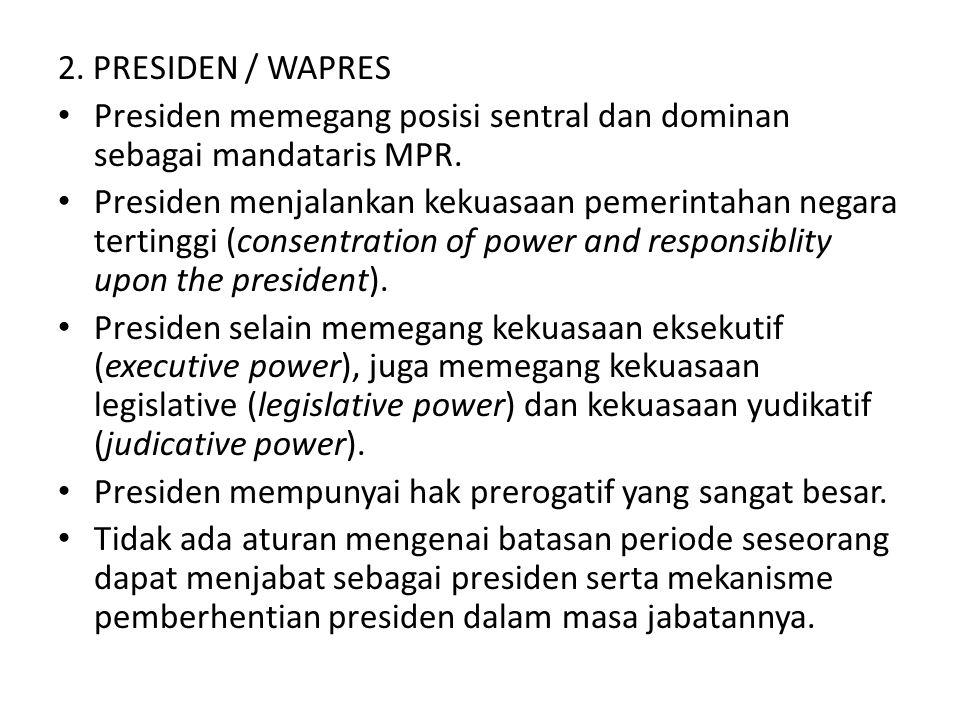 2. PRESIDEN / WAPRES Presiden memegang posisi sentral dan dominan sebagai mandataris MPR.