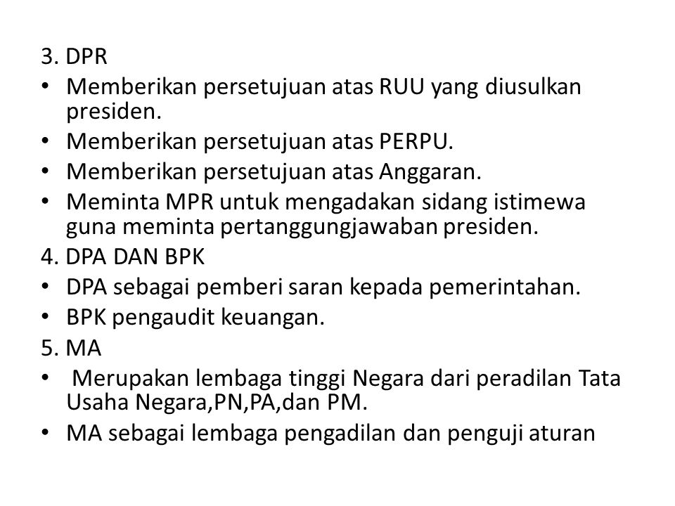 3. DPR Memberikan persetujuan atas RUU yang diusulkan presiden. Memberikan persetujuan atas PERPU.