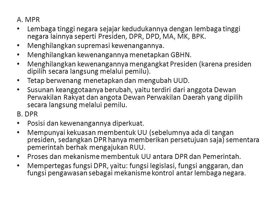 A. MPR Lembaga tinggi negara sejajar kedudukannya dengan lembaga tinggi negara lainnya seperti Presiden, DPR, DPD, MA, MK, BPK.