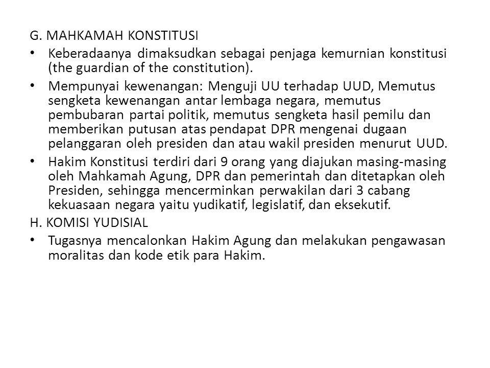 G. MAHKAMAH KONSTITUSI Keberadaanya dimaksudkan sebagai penjaga kemurnian konstitusi (the guardian of the constitution).