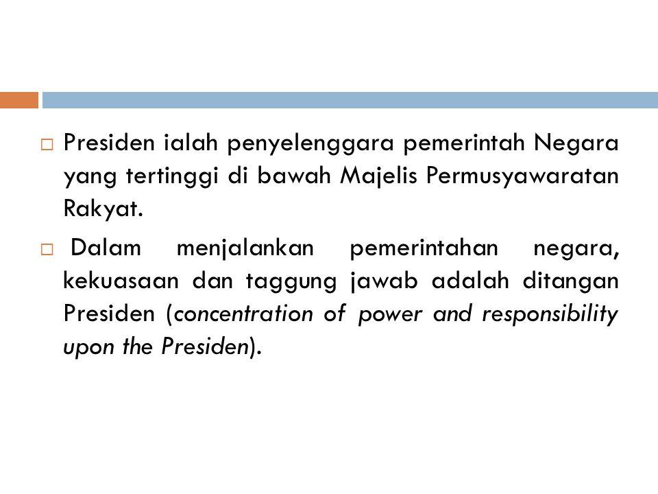 Presiden ialah penyelenggara pemerintah Negara yang tertinggi di bawah Majelis Permusyawaratan Rakyat.