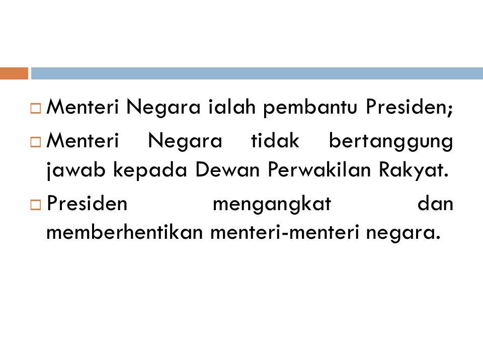 Menteri Negara ialah pembantu Presiden;