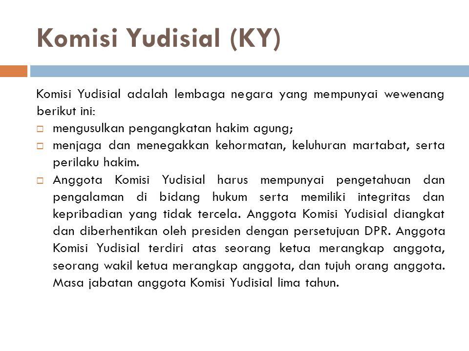 Komisi Yudisial (KY) Komisi Yudisial adalah lembaga negara yang mempunyai wewenang berikut ini: mengusulkan pengangkatan hakim agung;