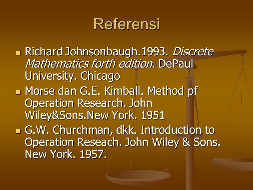 Referensi Richard Johnsonbaugh.1993. Discrete Mathematics forth edition. DePaul University. Chicago.