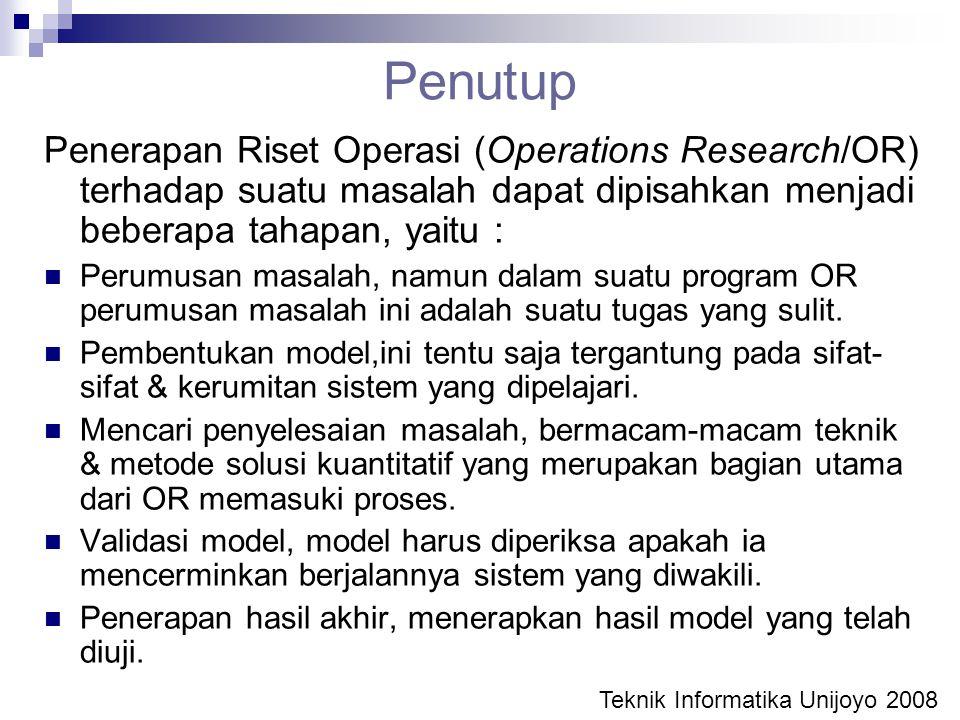 Penutup Penerapan Riset Operasi (Operations Research/OR) terhadap suatu masalah dapat dipisahkan menjadi beberapa tahapan, yaitu :