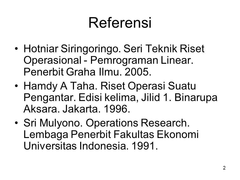 Referensi Hotniar Siringoringo. Seri Teknik Riset Operasional - Pemrograman Linear. Penerbit Graha Ilmu. 2005.