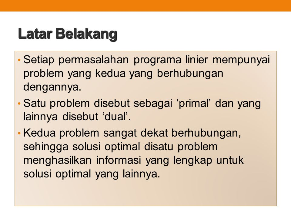Latar Belakang Setiap permasalahan programa linier mempunyai problem yang kedua yang berhubungan dengannya.