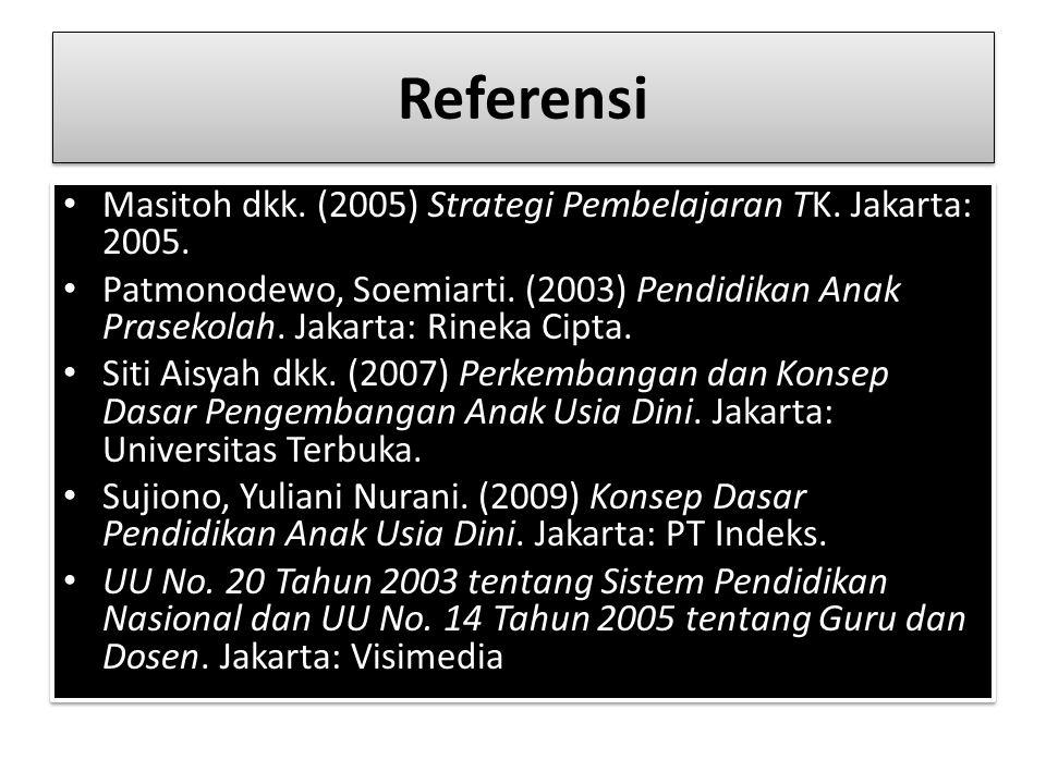 Referensi Masitoh dkk. (2005) Strategi Pembelajaran TK. Jakarta: 2005.