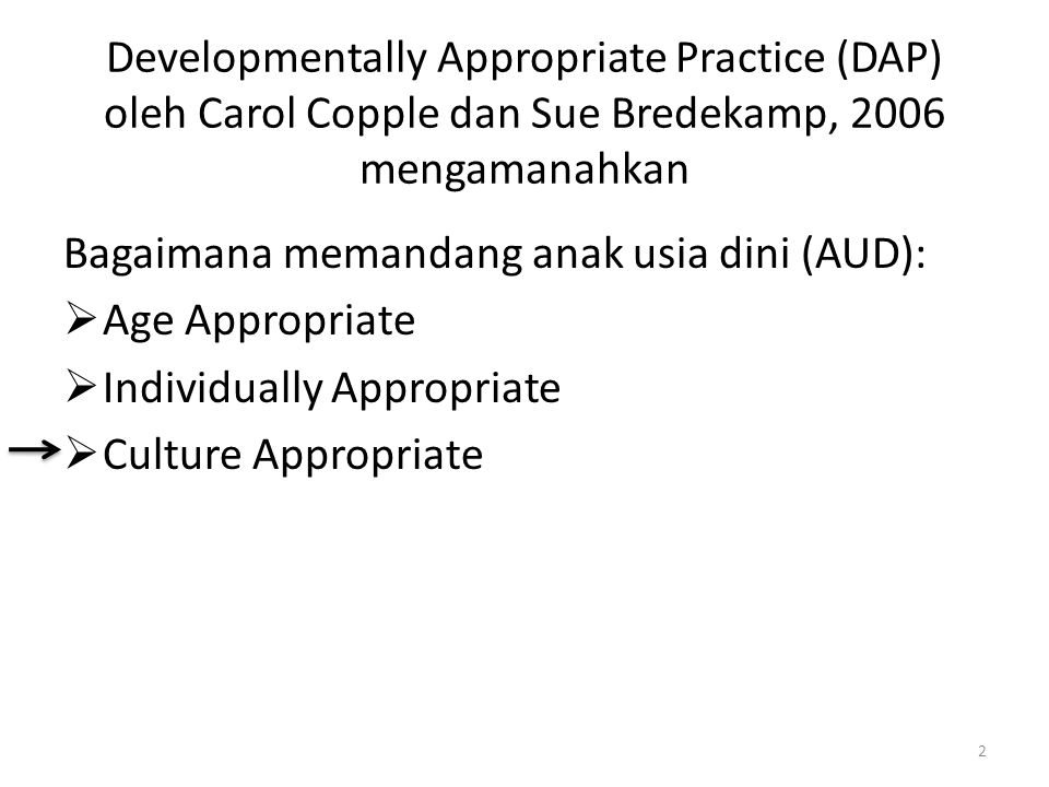 Developmentally Appropriate Practice (DAP) oleh Carol Copple dan Sue Bredekamp, 2006 mengamanahkan