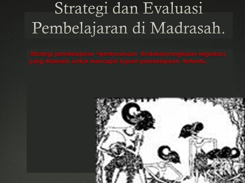 Strategi dan Evaluasi Pembelajaran di Madrasah.
