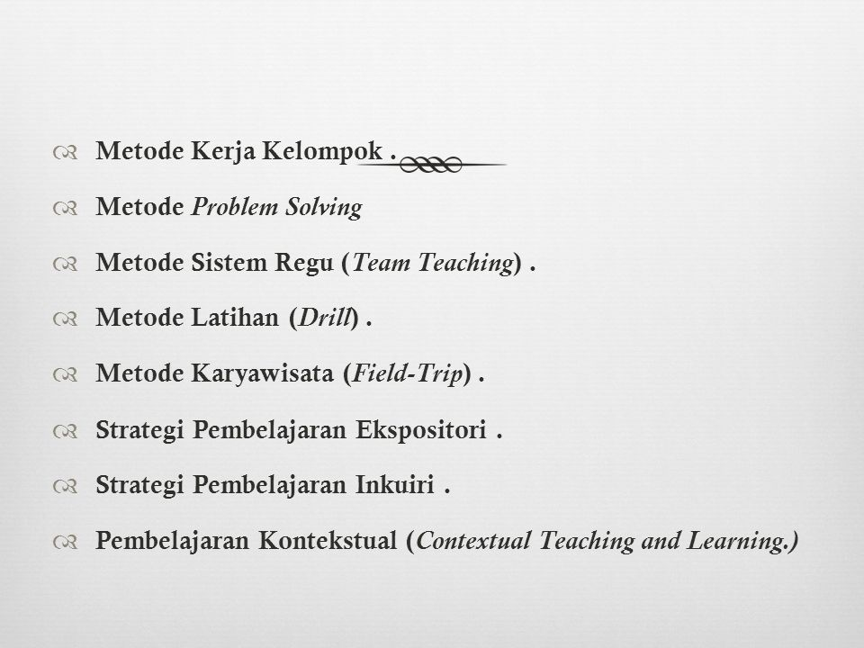 Metode Kerja Kelompok . Metode Problem Solving. Metode Sistem Regu (Team Teaching) . Metode Latihan (Drill) .