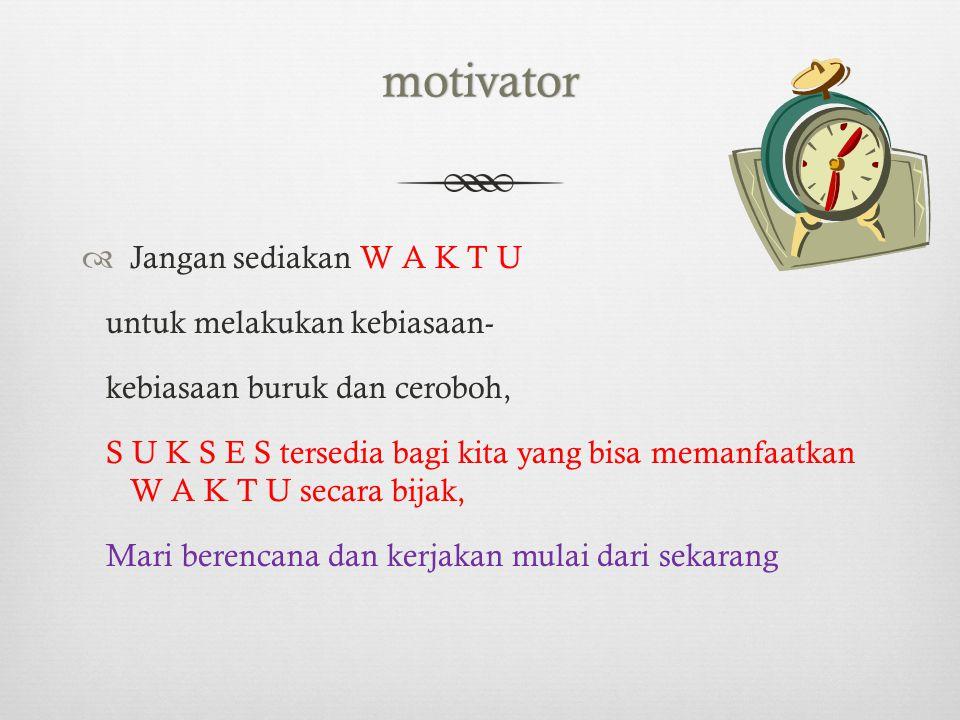 motivator Jangan sediakan W A K T U untuk melakukan kebiasaan-