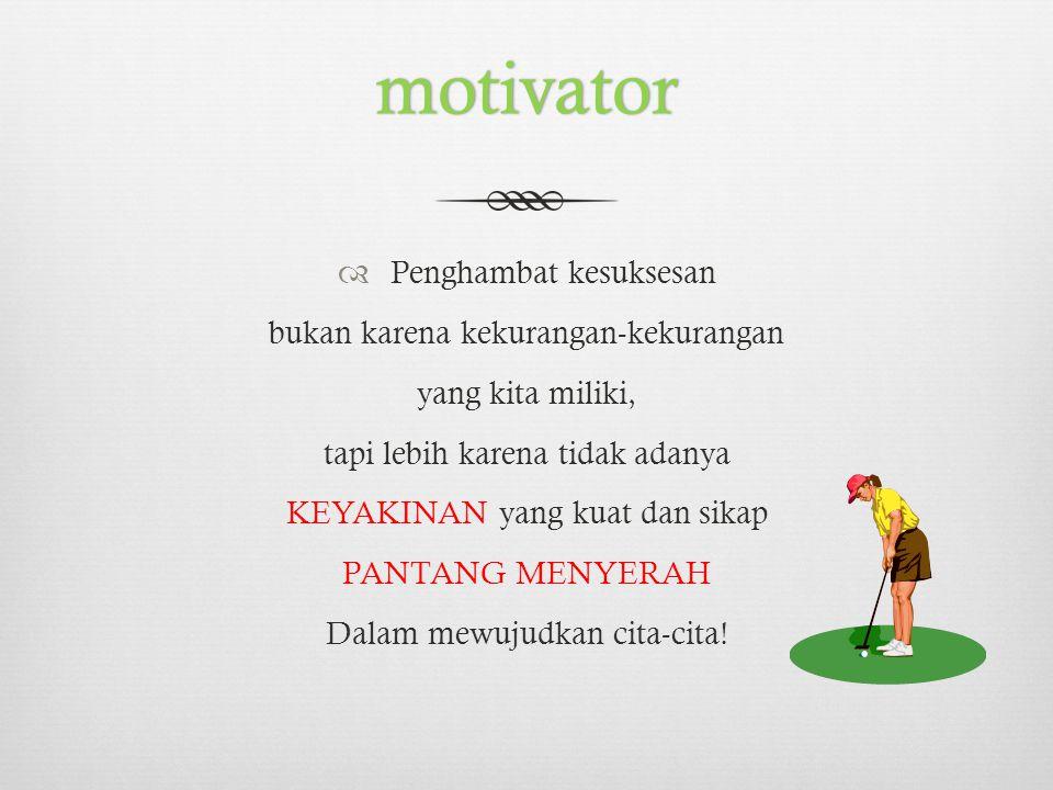 motivator Penghambat kesuksesan bukan karena kekurangan-kekurangan