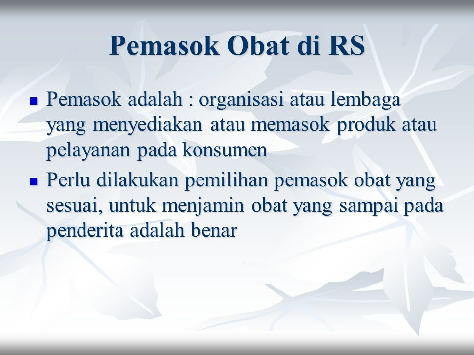 Pemasok Obat di RS Pemasok adalah : organisasi atau lembaga yang menyediakan atau memasok produk atau pelayanan pada konsumen.