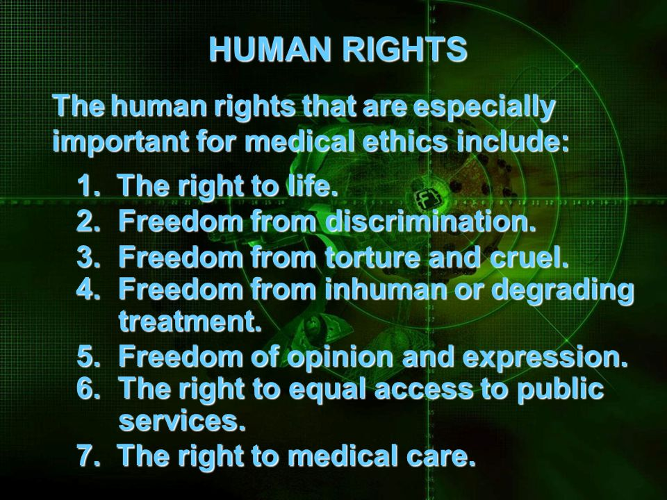 HUMAN RIGHTS The human rights that are especially. important for medical ethics include: 1. The right to life.