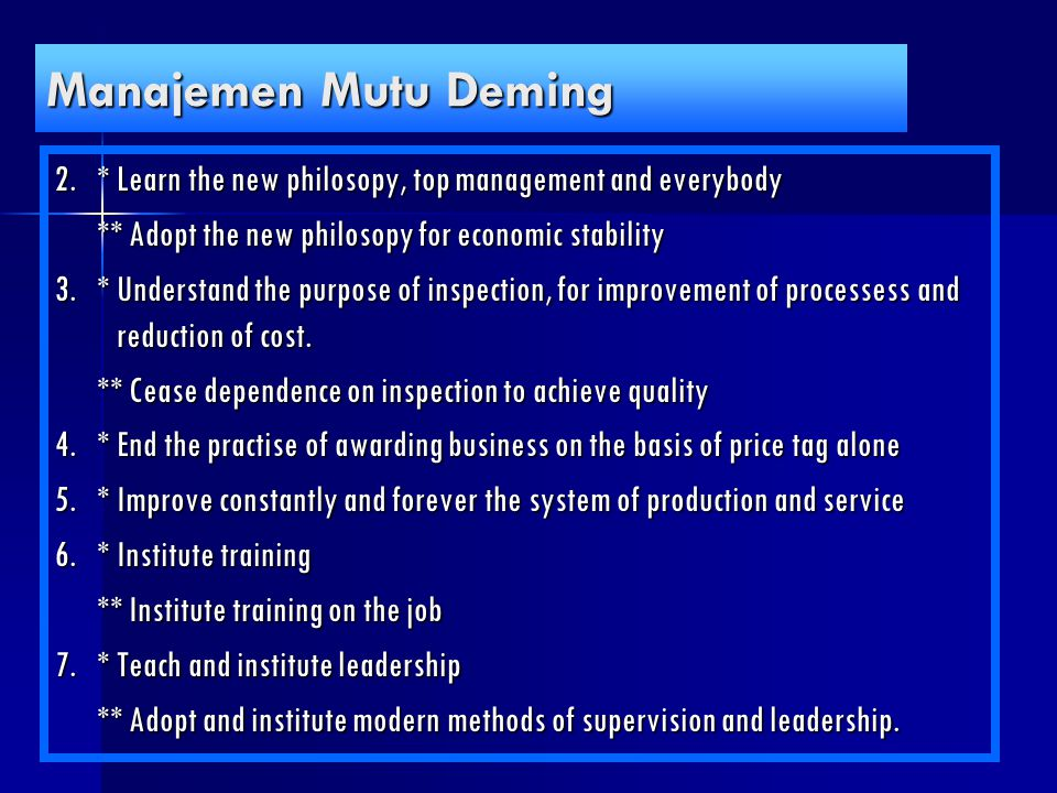 Manajemen Mutu Deming 2. * Learn the new philosopy, top management and everybody. ** Adopt the new philosopy for economic stability.