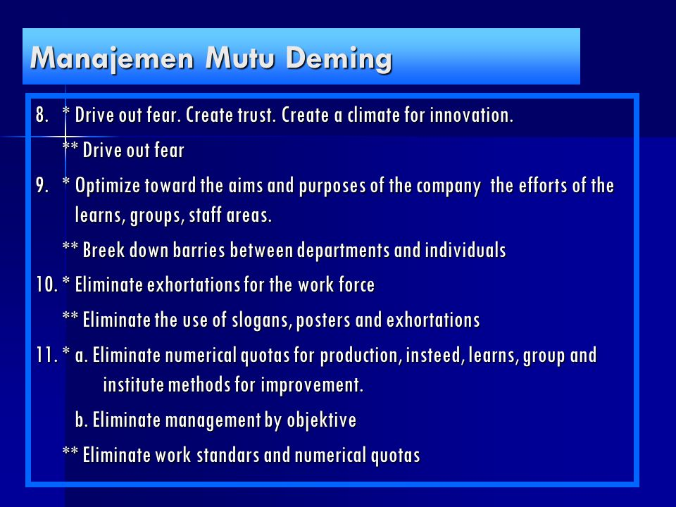 Manajemen Mutu Deming 8. * Drive out fear. Create trust. Create a climate for innovation. ** Drive out fear.