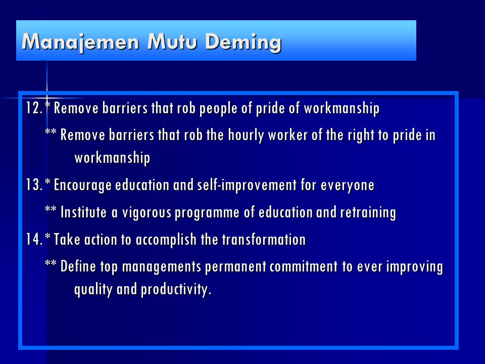 Manajemen Mutu Deming 12. * Remove barriers that rob people of pride of workmanship.