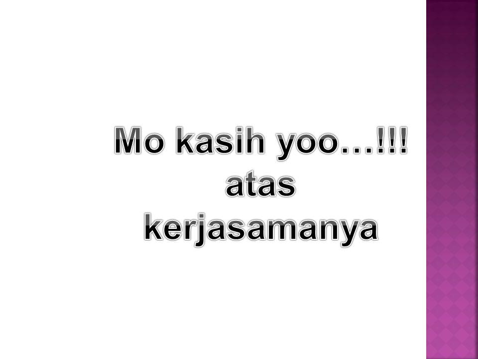 Mo kasih yoo…!!! atas kerjasamanya