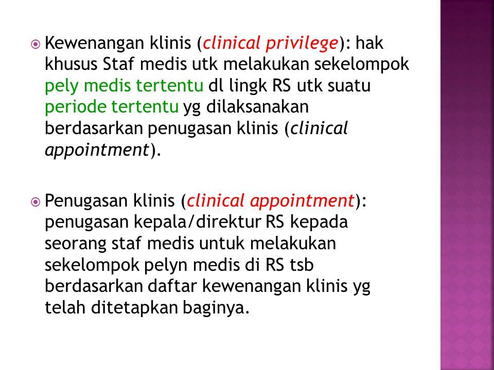 Kewenangan klinis (clinical privilege): hak khusus Staf medis utk melakukan sekelompok pely medis tertentu dl lingk RS utk suatu periode tertentu yg dilaksanakan berdasarkan penugasan klinis (clinical appointment).