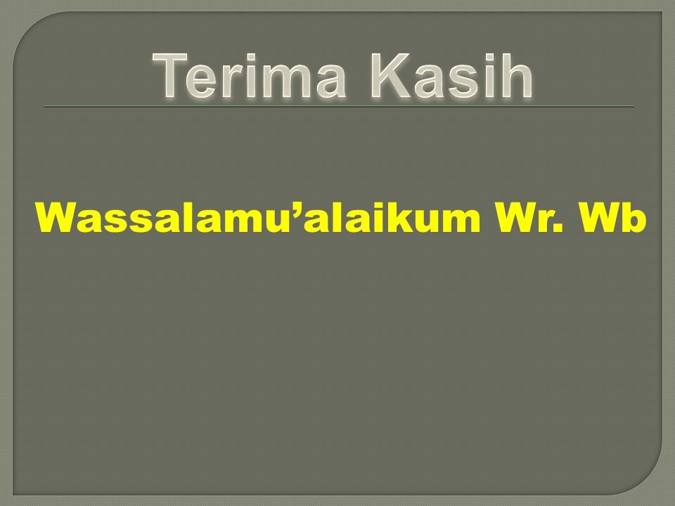 Terima Kasih Wassalamu'alaikum Wr. Wb