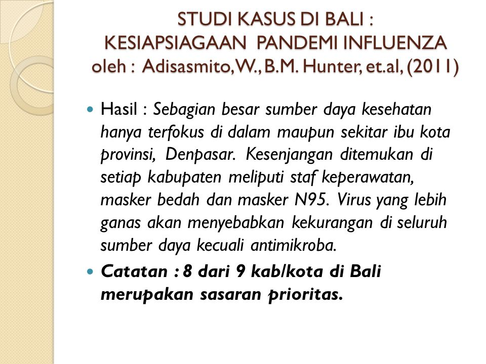 STUDI KASUS DI BALI : KESIAPSIAGAAN PANDEMI INFLUENZA oleh : Adisasmito, W., B.M. Hunter, et.al, (2011)