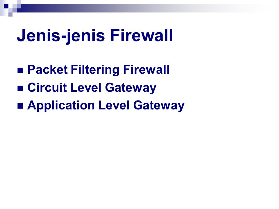 Jenis-jenis Firewall Packet Filtering Firewall Circuit Level Gateway