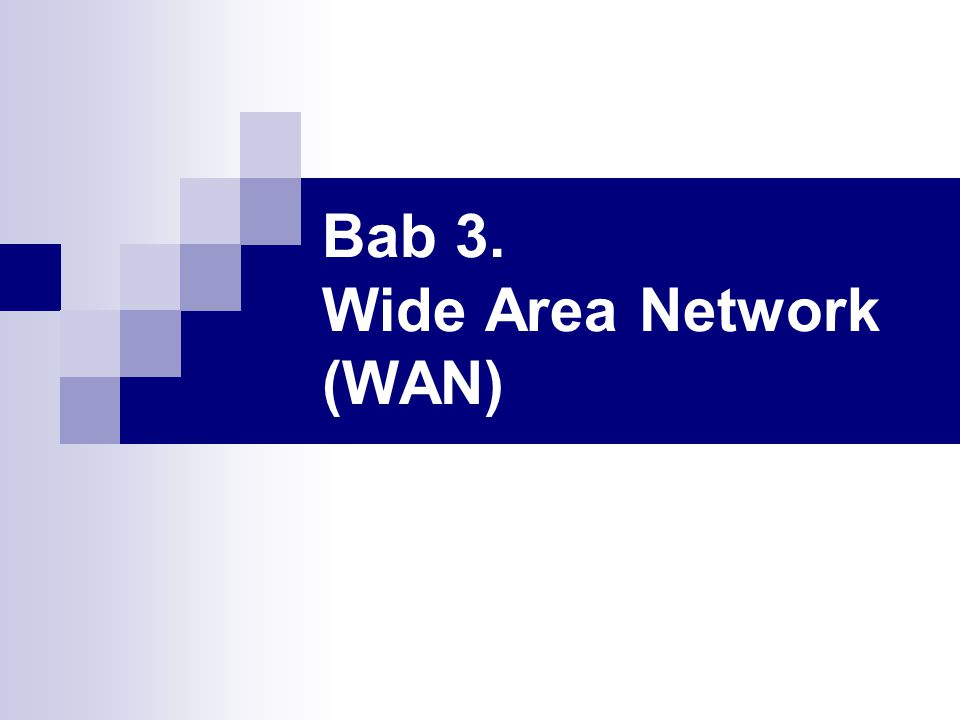 Bab 3. Wide Area Network (WAN)