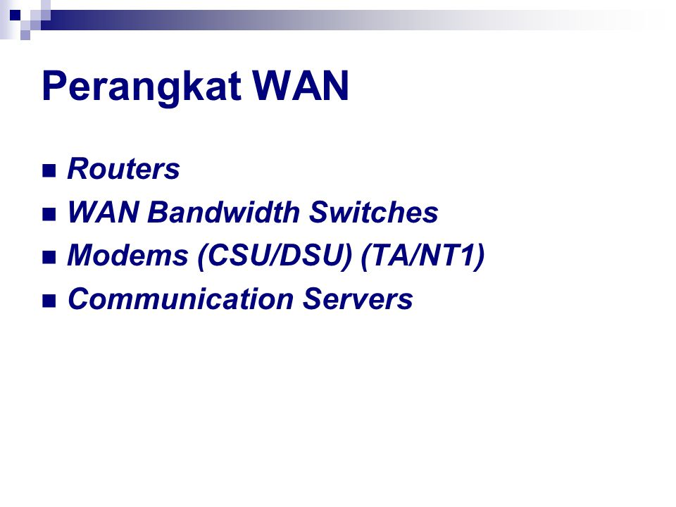 Perangkat WAN Routers WAN Bandwidth Switches Modems (CSU/DSU) (TA/NT1)