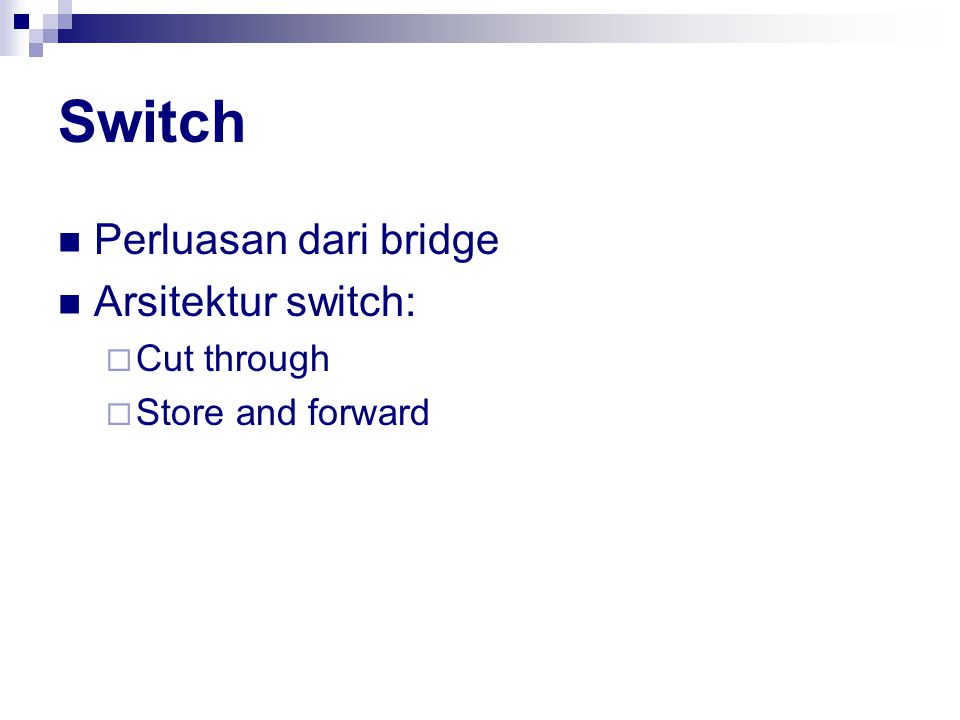 Switch Perluasan dari bridge Arsitektur switch: Cut through