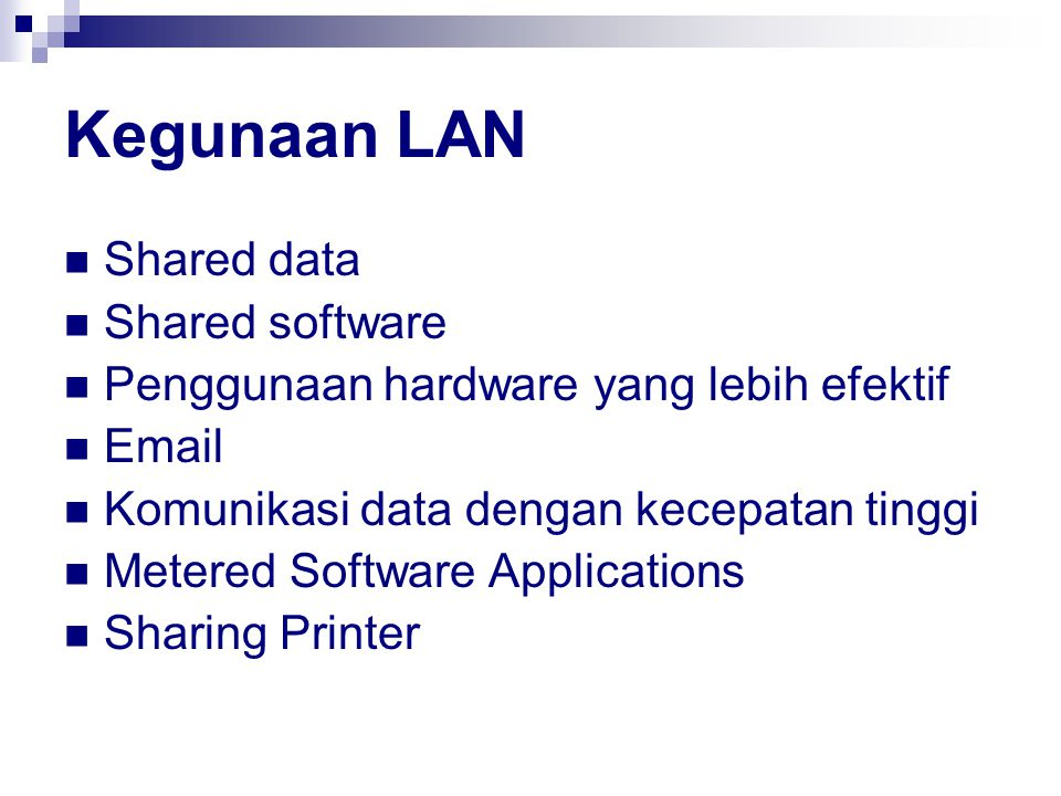 Kegunaan LAN Shared data Shared software