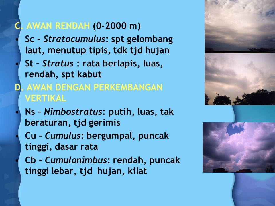 C. AWAN RENDAH (0-2000 m) Sc - Stratocumulus: spt gelombang laut, menutup tipis, tdk tjd hujan.