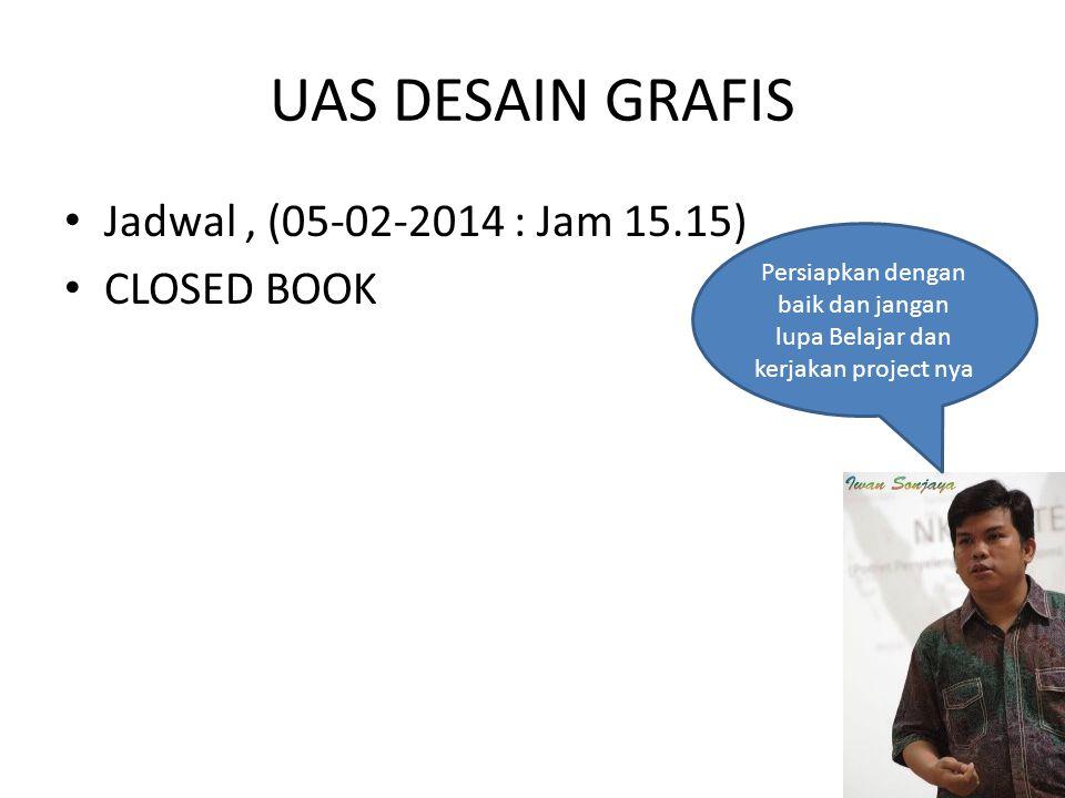 UAS DESAIN GRAFIS Jadwal , (05-02-2014 : Jam 15.15) CLOSED BOOK
