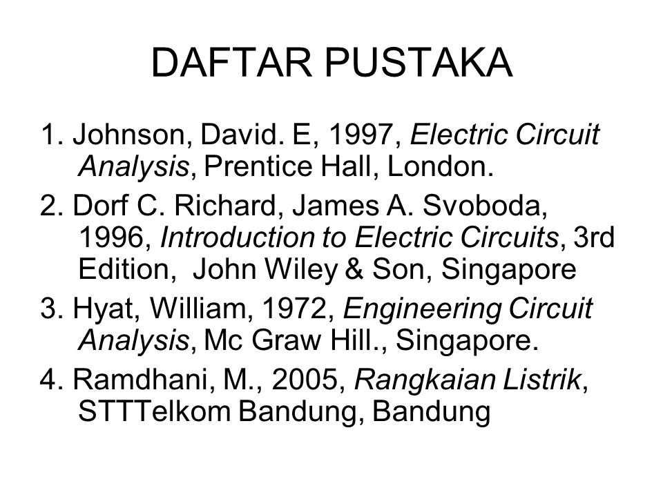 DAFTAR PUSTAKA 1. Johnson, David. E, 1997, Electric Circuit Analysis, Prentice Hall, London.