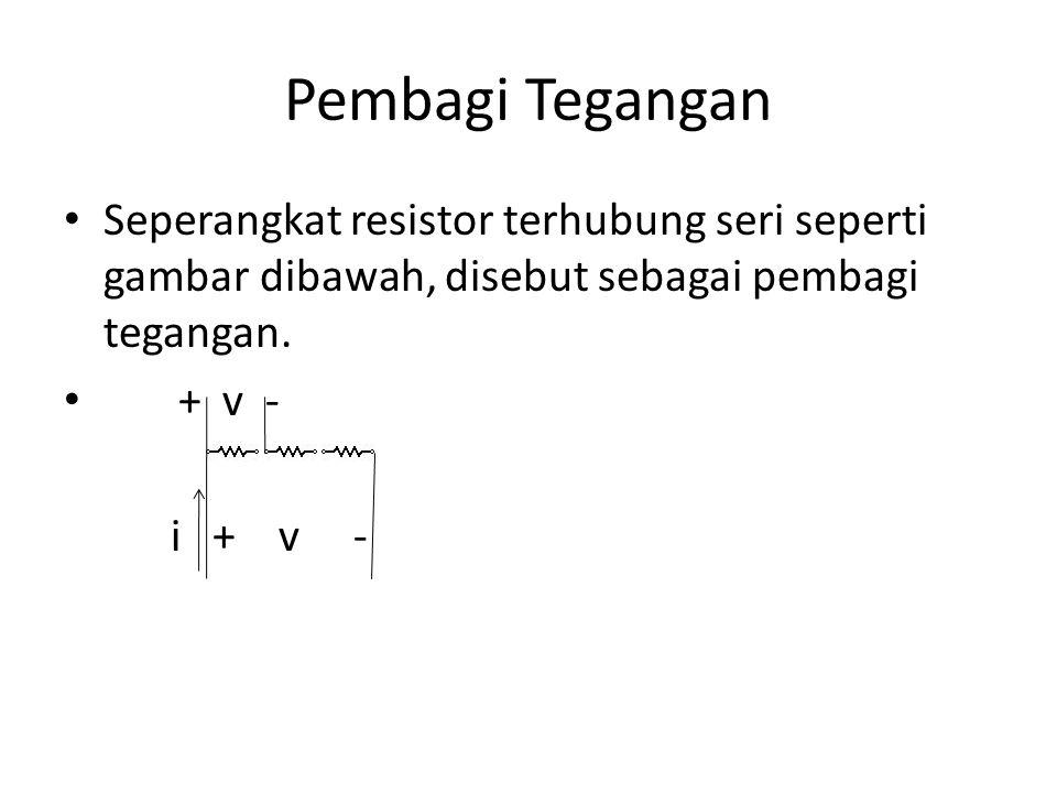 Pembagi Tegangan Seperangkat resistor terhubung seri seperti gambar dibawah, disebut sebagai pembagi tegangan.