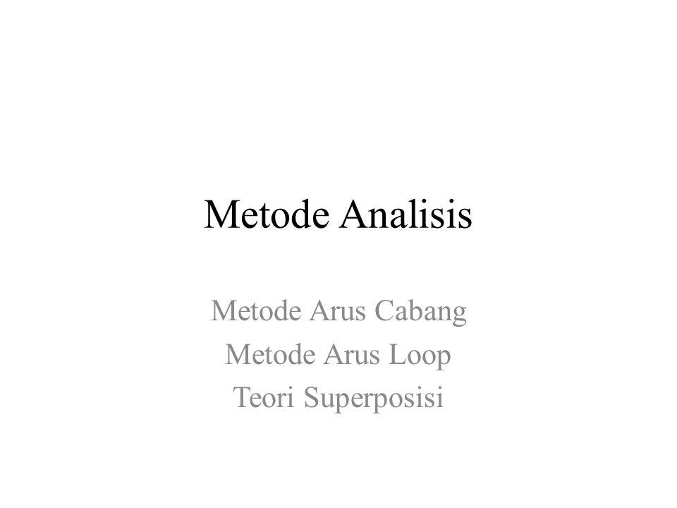 Metode Arus Cabang Metode Arus Loop Teori Superposisi
