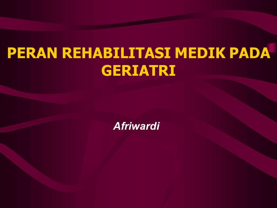 PERAN REHABILITASI MEDIK PADA GERIATRI
