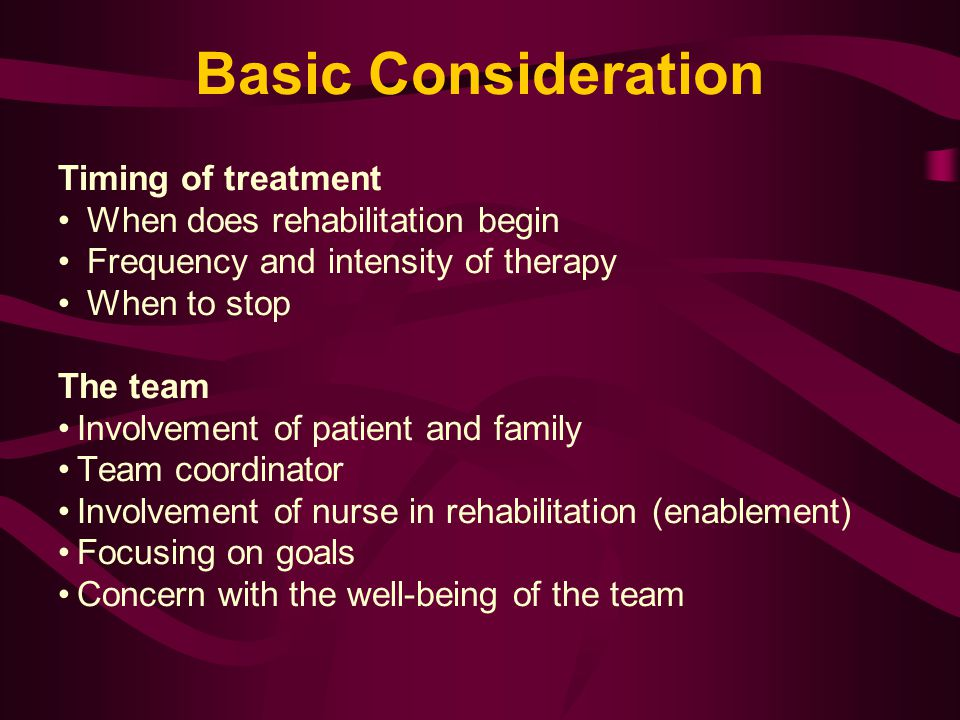 Basic Consideration Timing of treatment When does rehabilitation begin